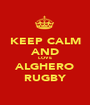 KEEP CALM AND LOVE ALGHERO RUGBY - Personalised Poster A1 size