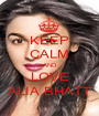 KEEP CALM AND LOVE ALIA BHATT - Personalised Poster A1 size