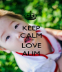 KEEP CALM and LOVE ALIM - Personalised Poster A1 size