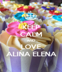 KEEP CALM AND LOVE ALINA ELENA - Personalised Poster A1 size