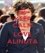 KEEP CALM AND LOVE ALINUŢA - Personalised Poster A1 size