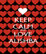 KEEP CALM AND LOVE ALISHBA - Personalised Poster A1 size