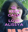KEEP CALM AND LOVE ALISSYA - Personalised Poster A1 size