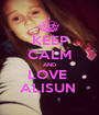 KEEP CALM AND LOVE  ALISUN  - Personalised Poster A1 size
