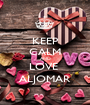 KEEP CALM AND LOVE  ALJOMAR - Personalised Poster A1 size