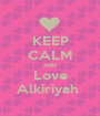 KEEP CALM AND Love Alkiriyah  - Personalised Poster A1 size