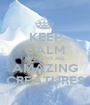 KEEP CALM AND LOVE ALL AMAZING CREATURES - Personalised Poster A1 size