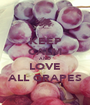 KEEP CALM AND LOVE ALL GRAPES - Personalised Poster A1 size