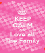 KEEP CALM AND Love all The Family - Personalised Poster A1 size