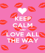 KEEP CALM AND LOVE ALL THE WAY - Personalised Poster A1 size