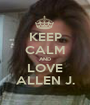 KEEP CALM AND LOVE ALLEN J. - Personalised Poster A1 size