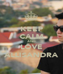 KEEP CALM AND LOVE ALLISANDRA - Personalised Poster A1 size