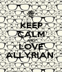 KEEP CALM AND LOVE ALLYRIAN  - Personalised Poster A1 size