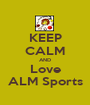 KEEP CALM AND Love ALM Sports - Personalised Poster A1 size
