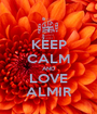 KEEP CALM AND LOVE ALMIR - Personalised Poster A1 size