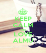 KEEP CALM AND LOVE ALMU - Personalised Poster A1 size