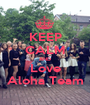 KEEP CALM AND Love Aloha Team - Personalised Poster A1 size