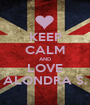 KEEP CALM AND LOVE ALONDRA S. - Personalised Poster A1 size
