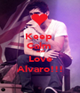Keep  Calm  and Love Alvaro!!! - Personalised Poster A1 size