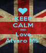 KEEP CALM AND Love Alvaro MS  - Personalised Poster A1 size