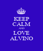KEEP CALM AND LOVE ALVINO - Personalised Poster A1 size