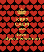 KEEP CALM AND love  alyssa wiseman - Personalised Poster A1 size