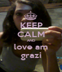 KEEP CALM AND love am grazi - Personalised Poster A1 size