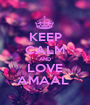 KEEP CALM AND LOVE AMAAL  - Personalised Poster A1 size