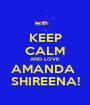 KEEP CALM AND LOVE AMANDA  SHIREENA! - Personalised Poster A1 size