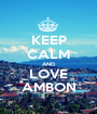 KEEP CALM AND LOVE AMBON - Personalised Poster A1 size