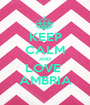KEEP CALM AND LOVE  AMBRIA - Personalised Poster A1 size
