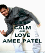 KEEP CALM AND LOVE AMEE PATEL - Personalised Poster A1 size