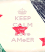 KEEP CALM AND Love AMeER - Personalised Poster A1 size