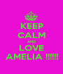 KEEP CALM AND LOVE AMELIA !!!!!! - Personalised Poster A1 size