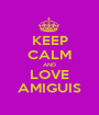 KEEP CALM AND LOVE AMIGUIS - Personalised Poster A1 size