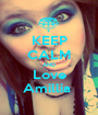 KEEP CALM AND Love Amillia  - Personalised Poster A1 size