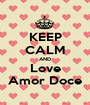 KEEP CALM AND Love Amor Doce - Personalised Poster A1 size