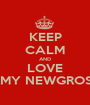 KEEP CALM AND LOVE AMY NEWGROSH - Personalised Poster A1 size