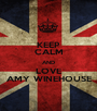 KEEP CALM AND LOVE AMY WINEHOUSE - Personalised Poster A1 size