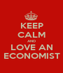 KEEP CALM AND LOVE AN ECONOMIST - Personalised Poster A1 size