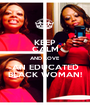 KEEP CALM AND LOVE AN EDUCATED BLACK WOMAN! - Personalised Poster A1 size