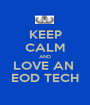 KEEP CALM AND LOVE AN  EOD TECH - Personalised Poster A1 size