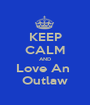 KEEP CALM AND Love An  Outlaw - Personalised Poster A1 size