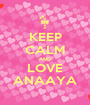 KEEP CALM AND LOVE ANAAYA - Personalised Poster A1 size