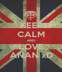 KEEP CALM AND LOVE ANAN xD - Personalised Poster A1 size