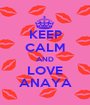 KEEP CALM AND LOVE ANAYA - Personalised Poster A1 size