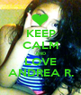 KEEP CALM AND LOVE ANDREA R. - Personalised Poster A1 size