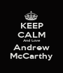 KEEP CALM And Love Andrew McCarthy - Personalised Poster A1 size