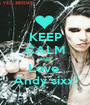 KEEP CALM AND Love  Andy sixx! - Personalised Poster A1 size