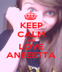 KEEP CALM AND LOVE ANEEETTA - Personalised Poster A1 size